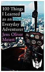 100 Things I Learned as an Everyday Adventurer (English Edition)