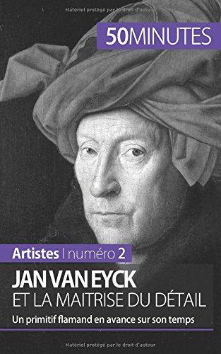 Jan Van Eyck et la maîtrise du détail: Un primitif flamand en avance sur son temps par Céline Muller