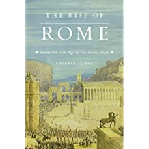 The Rise of Rome: From the Iron Age to the Punic Wars (History of the Ancient World, Band 3)