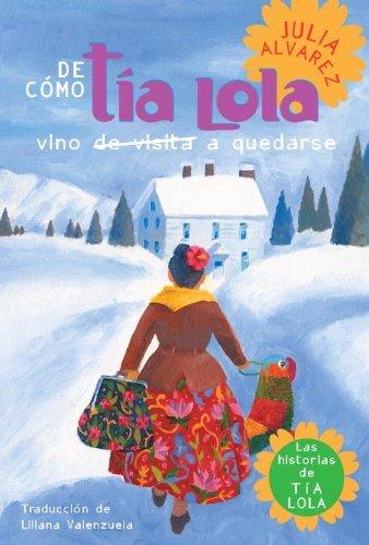 De como tia Lola vino (de visita) a quedarse (The Tia Lola Stories) (Spanish Edition) by Julia Alvarez (2011-09-13)
