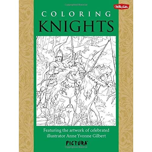 Coloring Knights: Featuring the artwork of celebrated illustrator Anne Yvonne Gilbert (PicturaTM) by Anne Yvonne Gilbert (2014-02-01)