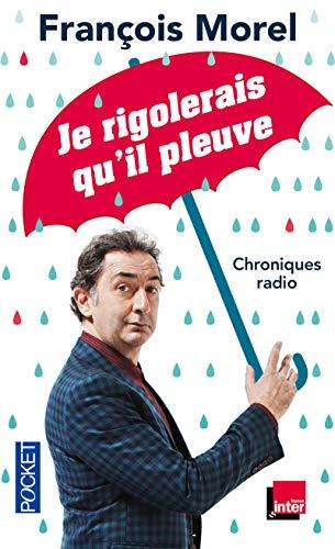 Je rigolerais qu'il pleuve par François MOREL