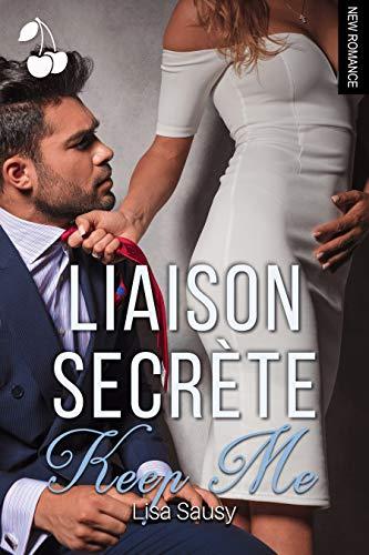 Liaison Secrète: Keep Me par Lisa  Sausy