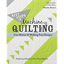 Next Steps in Machine Quilting—Free-Motion & Walking-Foot Designs: Professional Results on Your Home Machine