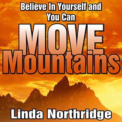 Belive in Yourself and You Can Move Mountains
