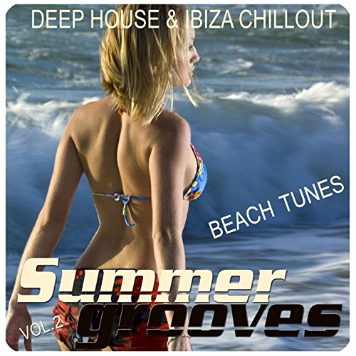 Summer Grooves, Vol. 2 (Deep House & Ibiza Chill out Beach Tunes) (House Mix)