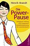 Die Power-Pause - Autogenes Training und Progressive Muskelentspannung für zwischendurch - Henrik Brandt