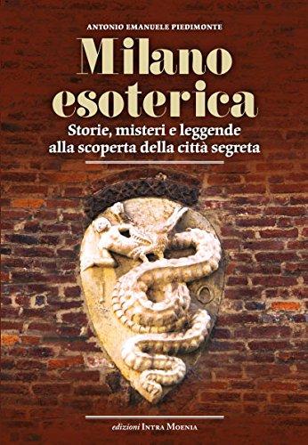 Milano esoterica. Storie, misteri e leggende alla scoperta della citt segreta