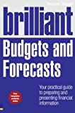Brilliant Budgets and Forecasts: Your Practical Guide to Preparing and Presenting Financial Information (Brilliant Business)