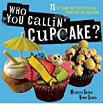 [ WHO YOU CALLIN CUPCAKE?: 75 IN-YOUR-FACE RECIPES THAT REINVENT THE CUPCAKE ] BY Garcia, Michelle ( Author ) [ 2010 ] P