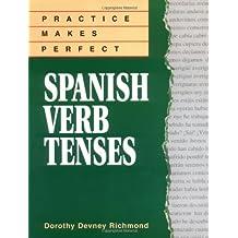 Practice Makes Perfect Spanish Verb Tenses (Practice Makes Perfect Series)