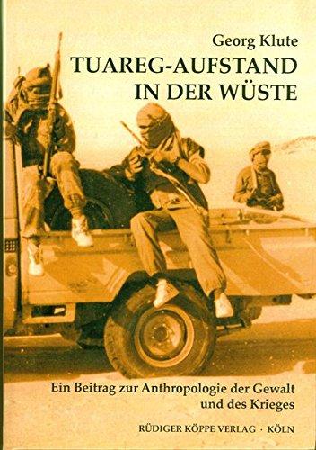 tuareg-aufstand-in-der-wuste-ein-beitrag-zur-anthropologie-der-gewalt-und-des-krieges