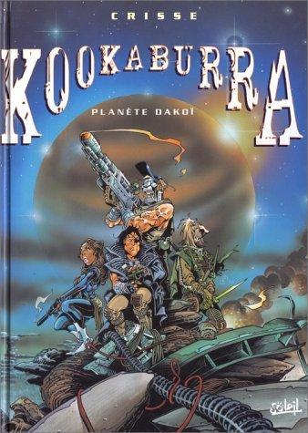 Kookaburra, tome 1 : Planète Dakoï de Crisse (1 mars 2000) Cartonné