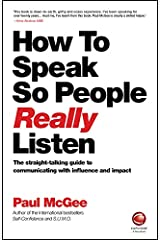 How to Speak So People Really Listen: The Straight-Talking Guide to Communicating with Influence and Impact Paperback