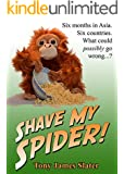 Shave My Spider! A six-month adventure around Borneo, Vietnam, Mongolia, China, Laos and Cambodia