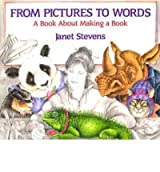 [(From Pictures to Words: A Book about Making a Book )] [Author: Janet Stevens] [Mar-1999]
