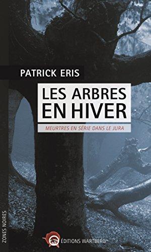 Les arbres, en hiver : meurtres en série dans le Jura