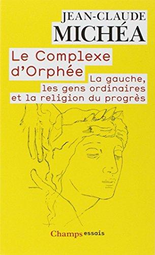Le complexe d'Orphe : La Gauche, les gens ordinaires et la religion du progrs