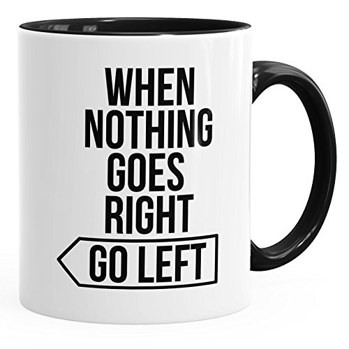MoonWorks Motivations-Tasse When Nothing Goes Right go Left Kaffee-Tasse Spruch-Tasse Büro-Tasse Schwarz Unisize