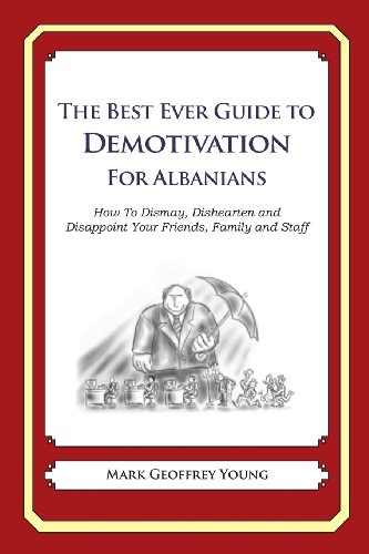 The Best Ever Guide to Demotivation for Albanians: How To Dismay, Dishearten and Disappoint Your Friends, Family and Staff