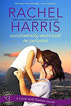 Accidentally Married on Purpose: A Love and Games Novel by [Harris, Rachel]