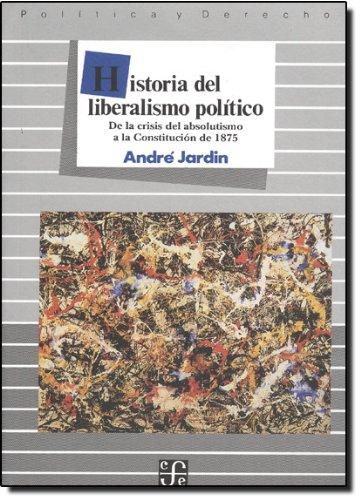 Historia del Liberalismo Politico: de La Crisis del Absolutismo a la Constitucion de 1875 (Politica y Derecho)