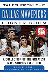 Tales from the Dallas Mavericks Locker Room: A Collection of the Greatest Mavs Stories Ever Told (Tales from the Team) by Jaime Aron (2011-07-29)