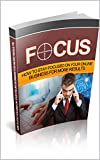 Focus: How to stay focused on your online business for more results (English Edition) - XYZ XYZ