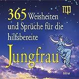 365 Weisheiten und Sprüche für die hilfsbereite Jungfrau - Walter Fritz