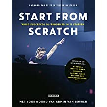 Start from scratch: Word succesvol dj/producer in 11 stappen (Dutch Edition)