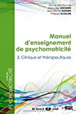 Manuel d'enseignement de psychomotricité : Tome 3, Clinique...