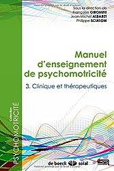 Manuel d'enseignement de psychomotricité : Tome 3, Clinique et thérapeutiques