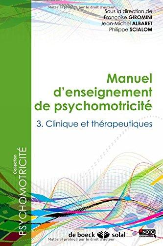 Manuel d'enseignement de psychomotricit : Tome 3, Clinique et thrapeutiques
