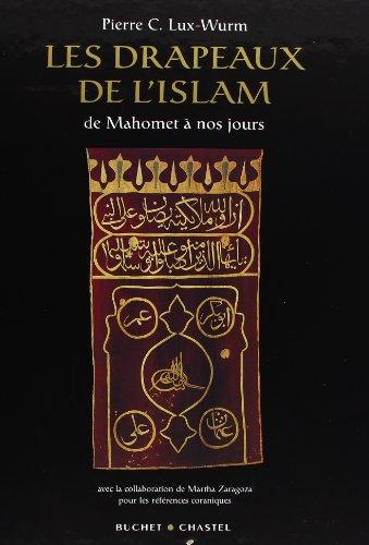 Les Drapeaux de l'Islam : De Mahomet à nos jours