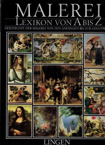 Malerei. Lexikon von A bis Z. Geschichte der Malerei von den Anfängen bis zur Gegenwart.
