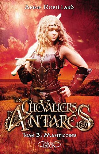 Les Chevaliers d'Antarès - tome 3 Manticores par Anne Robillard