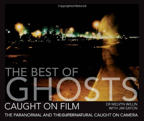 The Best of Ghosts Caught on Film: The Paranormal and the Supernatural Caught on Camera