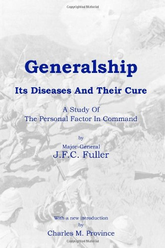 Generalship: Its Diseases and Their Cure: A Study of the Personal Factor in Command