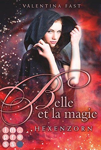 Belle et la magie, Band 2: Hexenzorn von [Fast, Valentina]