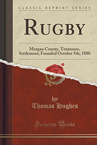 Rugby: Morgan County, Tennessee, Settlement; Founded October 5th, 1880 (Classic Reprint) by Thomas Hughes (2015-09-27)