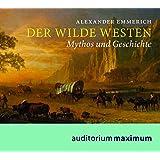 Der Wilde Westen: Mythos und Geschichte