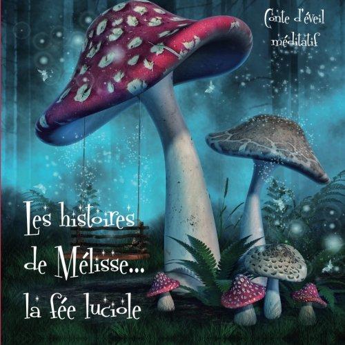 Les histoires de Mélisse la fée luciole: Volume 1 (Mélisse t'ouvre son coeur) par Marie Besnier