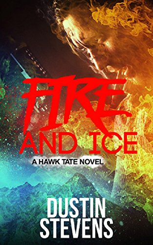 Fire and Ice: A Thriller (A Hawk Tate Novel Book 3) (English Edition) (Ice Hawk)
