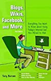 Blogs, Wikis, Facebook and More: The Beginner's Guide to Life... Online by Terry Burrows (2012-03-01)