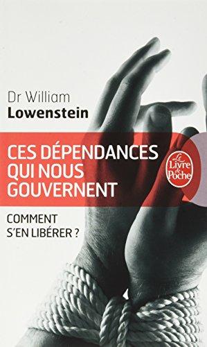 Ces dépendances qui nous gouvernent : Comment s'en libérer ? par William Lowenstein