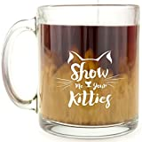 Show Me Your Kitties - Glass Coffee Mug by Funny Coffee Mugs