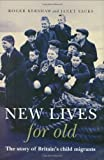 New Lives for Old: The Story of Britain's child migrants: The Story of Britain's Home Children
