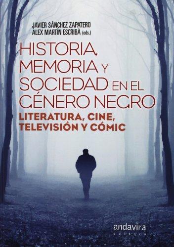 Historia, Memoria Y Sociedad En El Género Negro. Literatura, Cine, Televisión Y Cómic