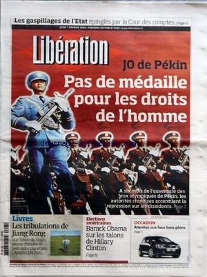 LIBERATION [No 8322] du 07/02/2008 - LES GASPILLAGES DE L'ETAT - J.O. DE PEKIN - PAS DE MEDAILLE POUR LES DROITS DE L'HOMME - LIVRES - LES TRIBULATIONS DE JIANG RONG - ELECTIONS AMERICAINES - BARACK OBAMA SUR LES TALONS DE HILLARY CLINTON - AYAAN HIRSI ALI - SAUVONS-LA