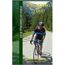 Soy globero, ¿y qué?: Anécdotas, historias, puertos, rutas y mucho más... (Spanish Edition)
